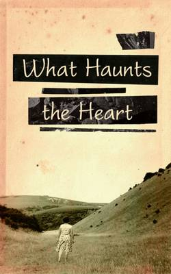 what-haunts-the-heart